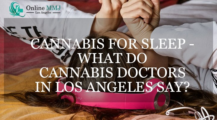 Cannabis for Sleep- What Do Cannabis Doctors in Los Angeles Say?