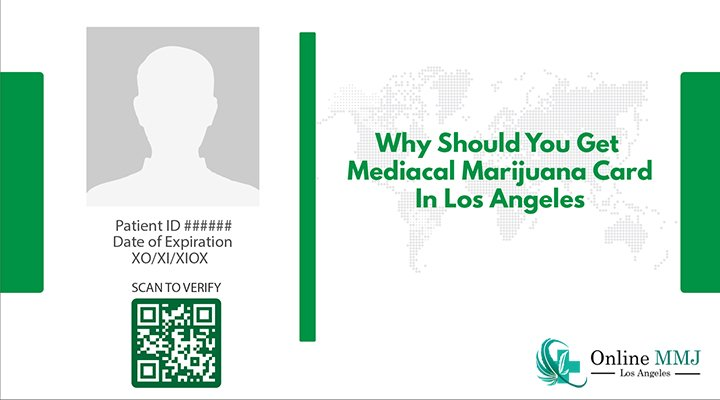 Why Should You Get Medical Marijuana Card In Los Angeles?