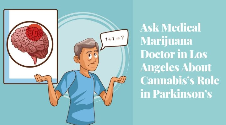 Ask Medical Marijuana Doctor in Los Angeles About Cannabis's Role in Parkinson's
