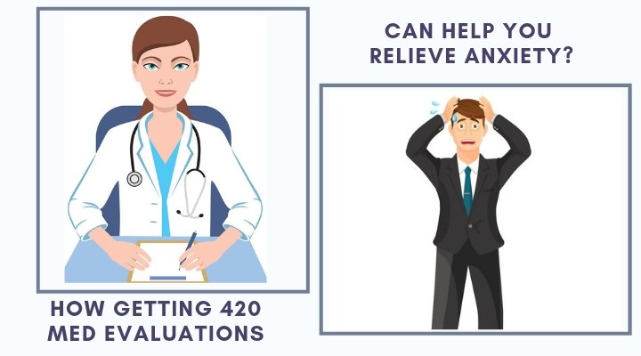 How Getting 420 Med Evaluations can help you Relieve Anxiety