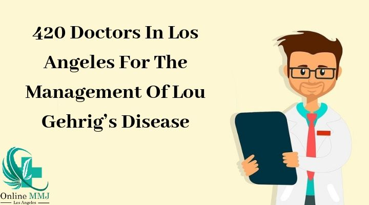 420 Doctors In Los Angeles For The Management Of Lou Gehrig's Disease
