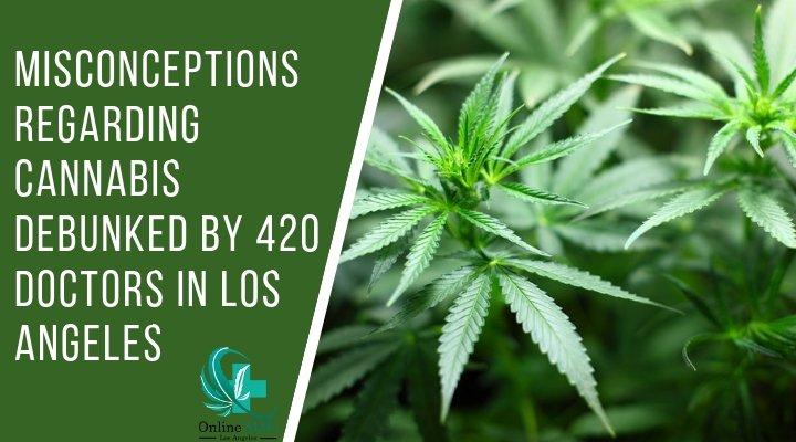 Misconceptions Regarding Cannabis Debunked by 420 Doctors in Los Angeles