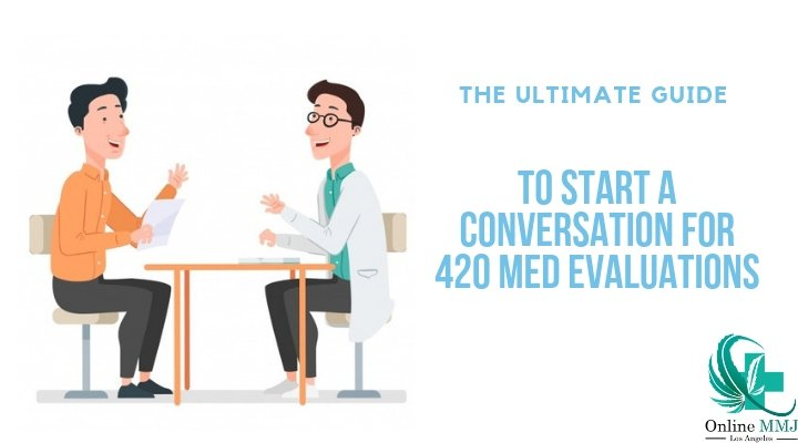 Start A Conversation For 420 Med Evaluations