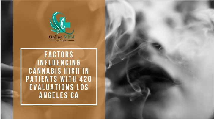 Factors Influencing Cannabis High in Patients With 420 evaluations Los Angeles Ca