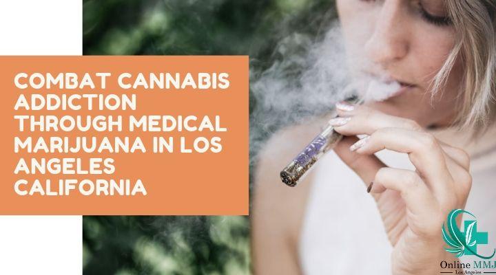 Combat Cannabis Addiction through Medical Marijuana in Los Angeles California