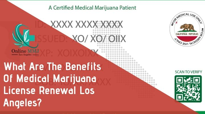 What Are The Benefits Of Medical Marijuana License Renewal Los Angeles