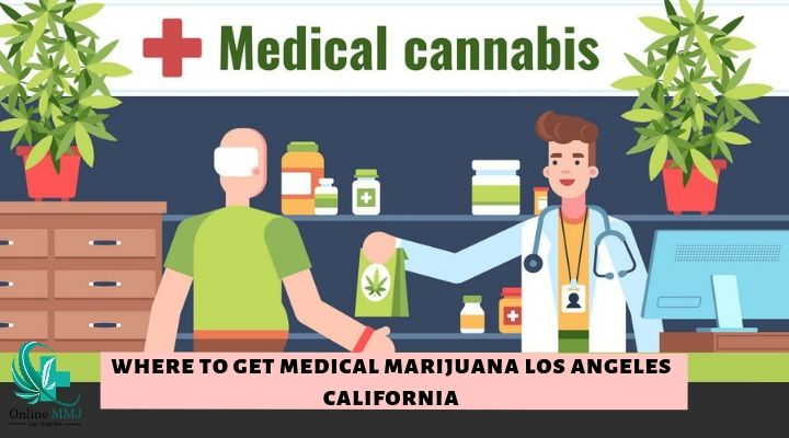 Where to Get Medical Marijuana Los Angeles California?