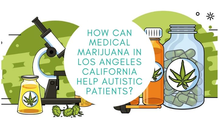 How Can Medical Marijuana in Los Angeles California Help Autistic Patients