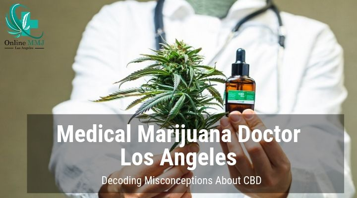 Medical Marijuana Doctor Los Angeles Decoding Misconceptions About CBD