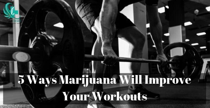5 Ways Marijuana Will Improve Your Workouts