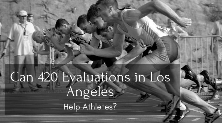 Can 420 Evaluations in Los Angeles Help Athletes