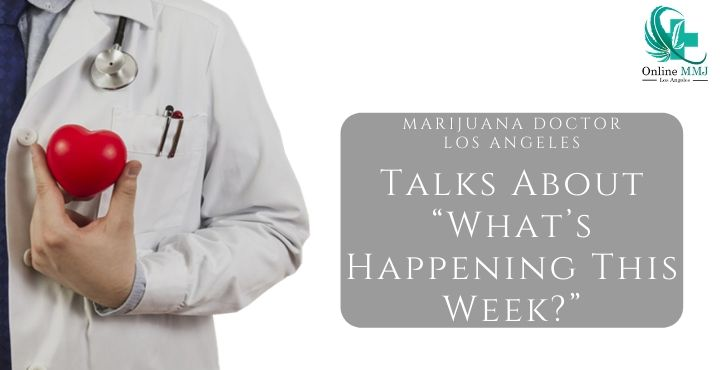 "Marijuana Doctor Los Angeles Talks About ""What's Happening This Week?"""