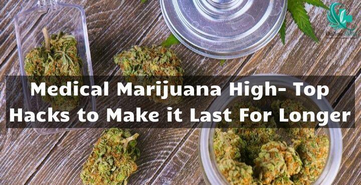 Medical Marijuana High- Top Hacks to Make it Last For Longer