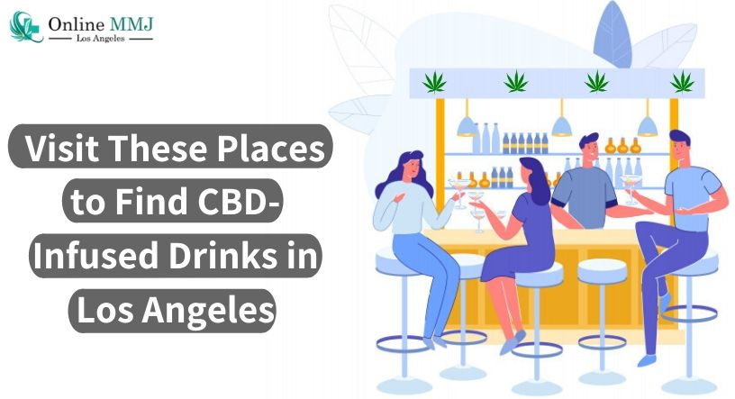Visit These Places to Find CBD-Infused Drinks in Los Angeles